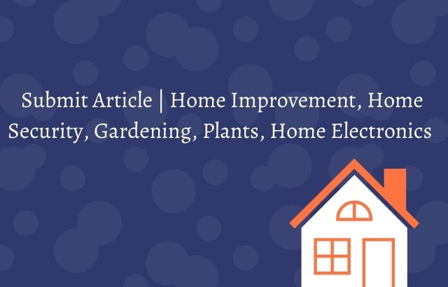 Submit Article   Home Improvement, Home Security, Gardening, Plants, Home Electronics